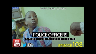 POLICE OFFICERS (Mark Angel Comedy) (Episode 108)