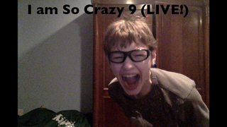 I am So Crazy 9 (LIVE!)